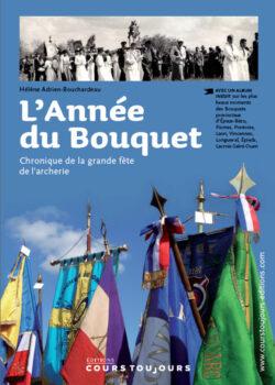 L'Année du Bouquet. Chronique de la grande fête de l'archerie