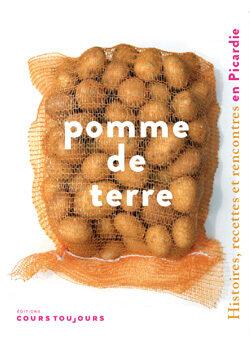 Pomme de terre. Histoires, recettes et rencontres en Picardie