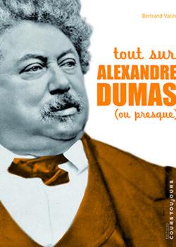 Tout sur Alexandre Dumas (ou presque)